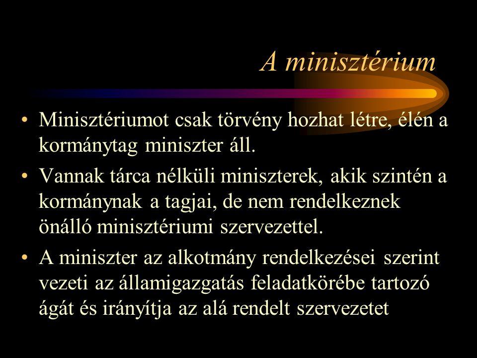 A minisztérium Minisztériumot csak törvény hozhat létre, élén a kormánytag miniszter áll.