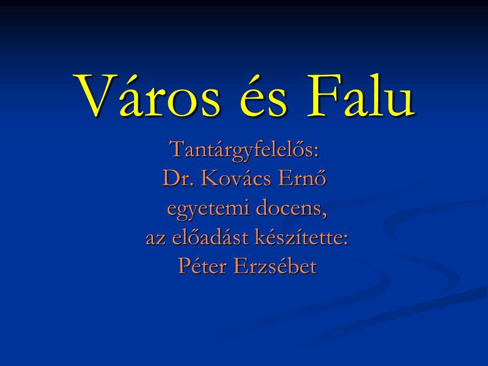 Város és Falu Tantárgyfelelős: Dr