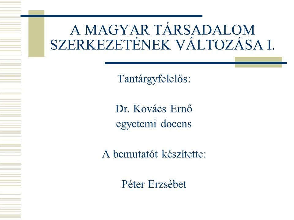 A MAGYAR TÁRSADALOM SZERKEZETÉNEK VÁLTOZÁSA I.