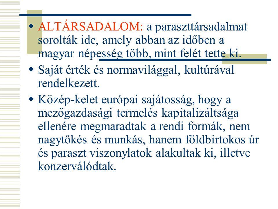 ALTÁRSADALOM: a paraszttársadalmat sorolták ide, amely abban az időben a magyar népesség több, mint felét tette ki.