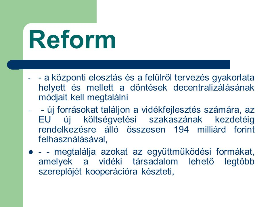 Reform - a központi elosztás és a felülről tervezés gyakorlata helyett és mellett a döntések decentralizálásának módjait kell megtalálni.