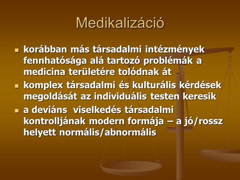 Medikalizáció korábban más társadalmi intézmények fennhatósága alá tartozó problémák a medicina területére tolódnak át.