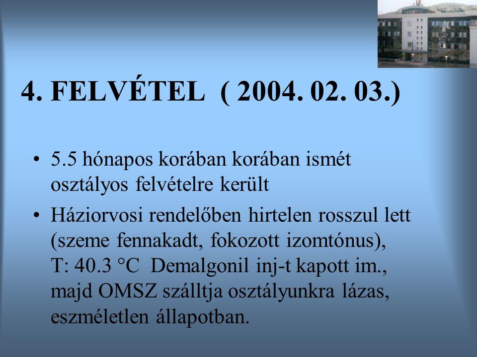 4. FELVÉTEL ( 2004. 02. 03.) 5.5 hónapos korában korában ismét osztályos felvételre került.