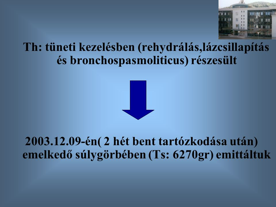Th: tüneti kezelésben (rehydrálás,lázcsillapítás és bronchospasmoliticus) részesült