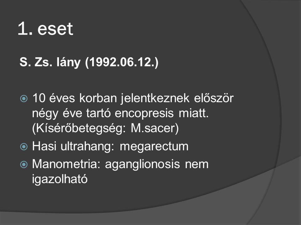 1. eset S. Zs. lány (1992.06.12.) 10 éves korban jelentkeznek először négy éve tartó encopresis miatt. (Kísérőbetegség: M.sacer)