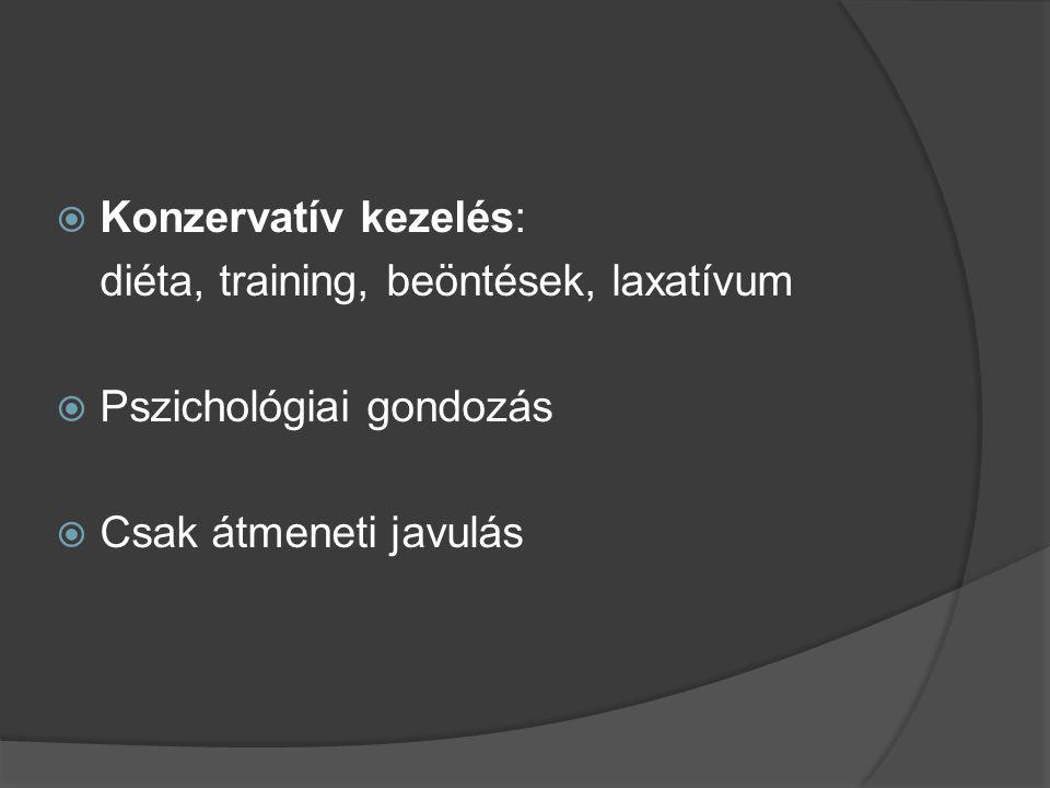 Konzervatív kezelés: diéta, training, beöntések, laxatívum.
