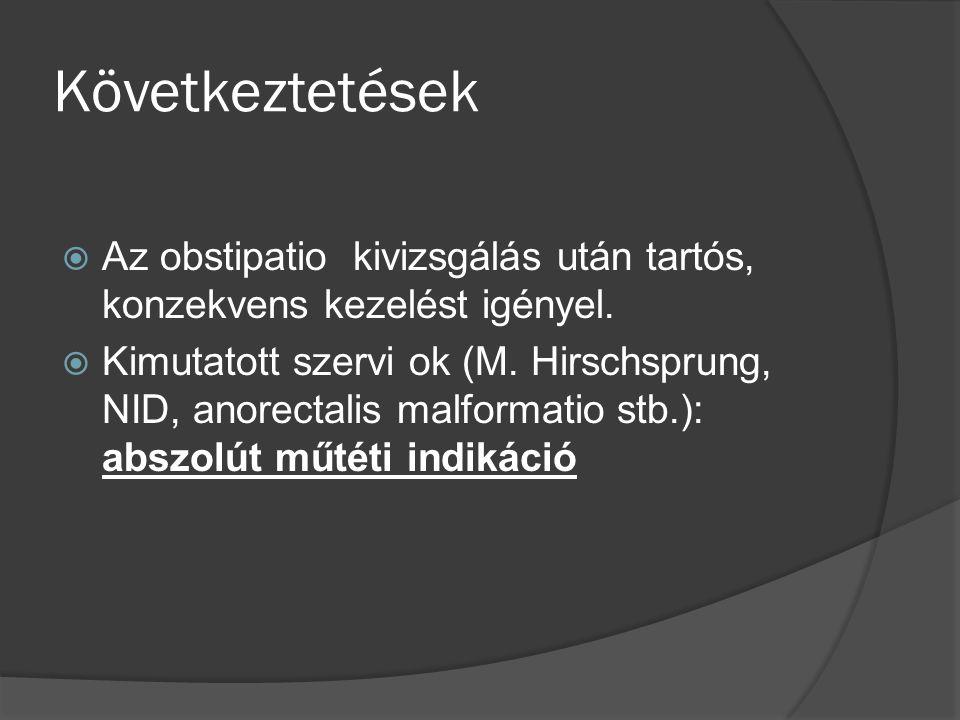 Következtetések Az obstipatio kivizsgálás után tartós, konzekvens kezelést igényel.