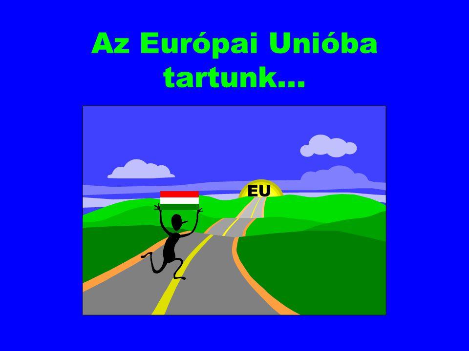 Az Európai Unióba tartunk...
