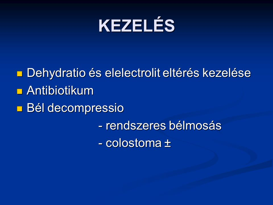 KEZELÉS Dehydratio és elelectrolit eltérés kezelése Antibiotikum