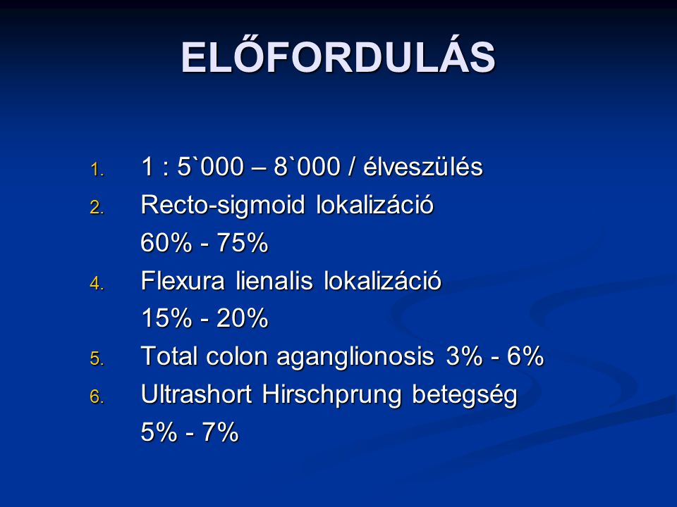 ELŐFORDULÁS 1 : 5`000 – 8`000 / élveszülés Recto-sigmoid lokalizáció
