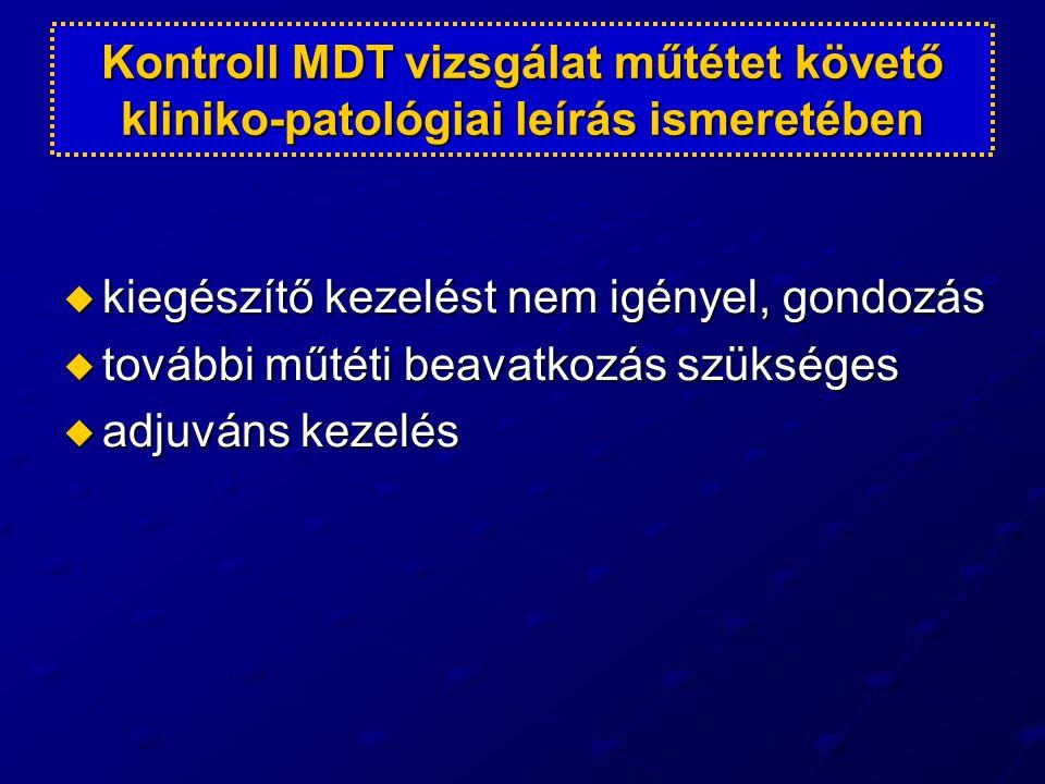 Kontroll MDT vizsgálat műtétet követő kliniko-patológiai leírás ismeretében