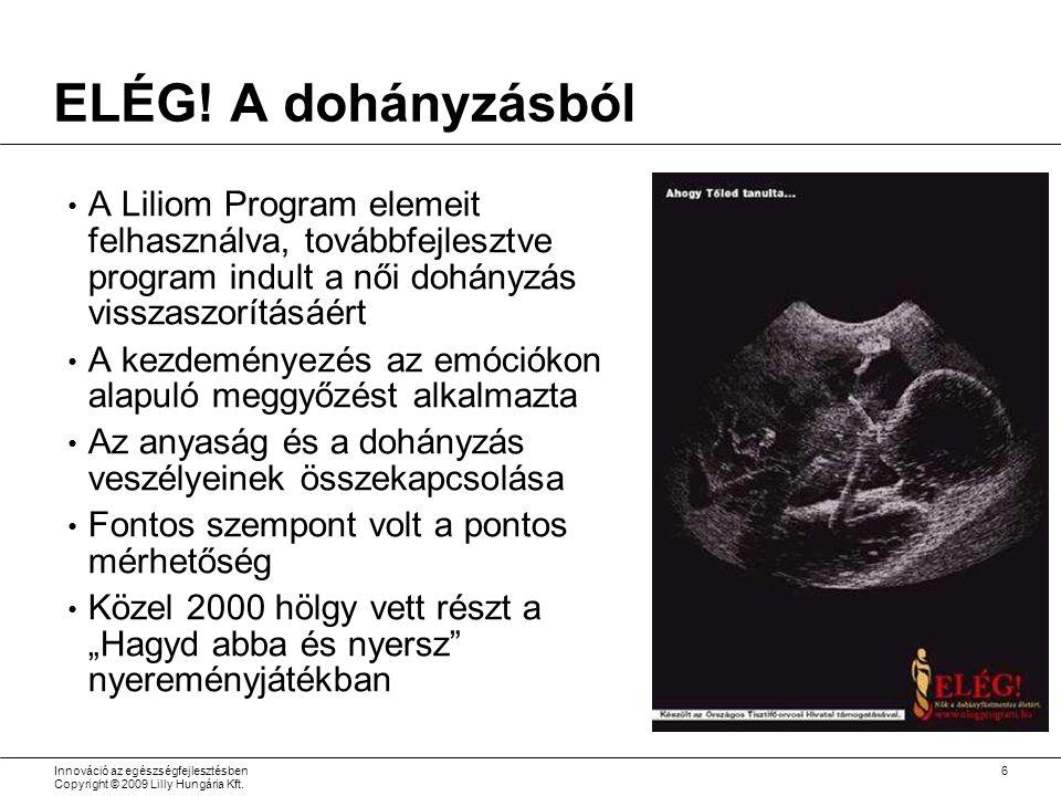 ELÉG! A dohányzásból A Liliom Program elemeit felhasználva, továbbfejlesztve program indult a női dohányzás visszaszorításáért.