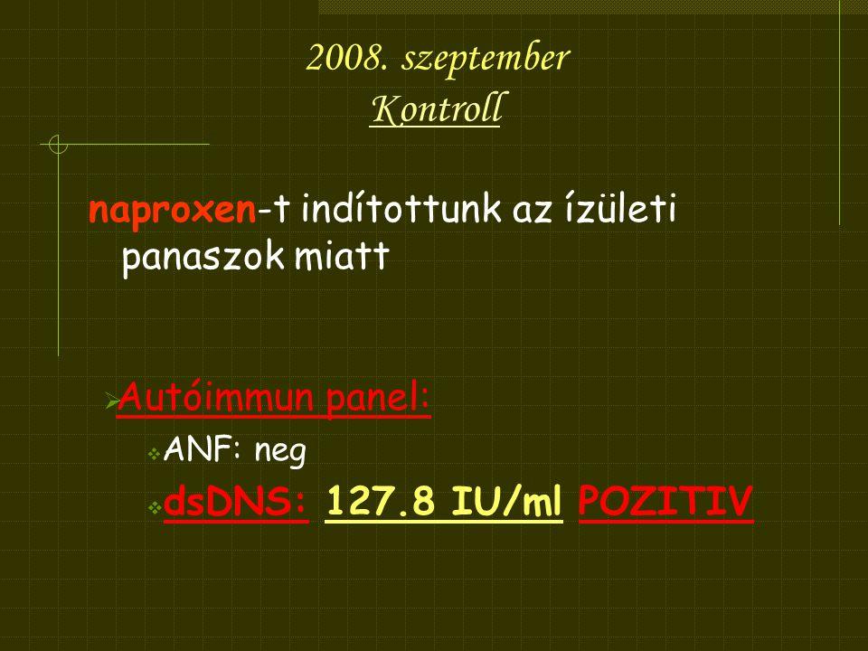 2008. szeptember Kontroll. naproxen-t indítottunk az ízületi panaszok miatt. Autóimmun panel: ANF: neg.