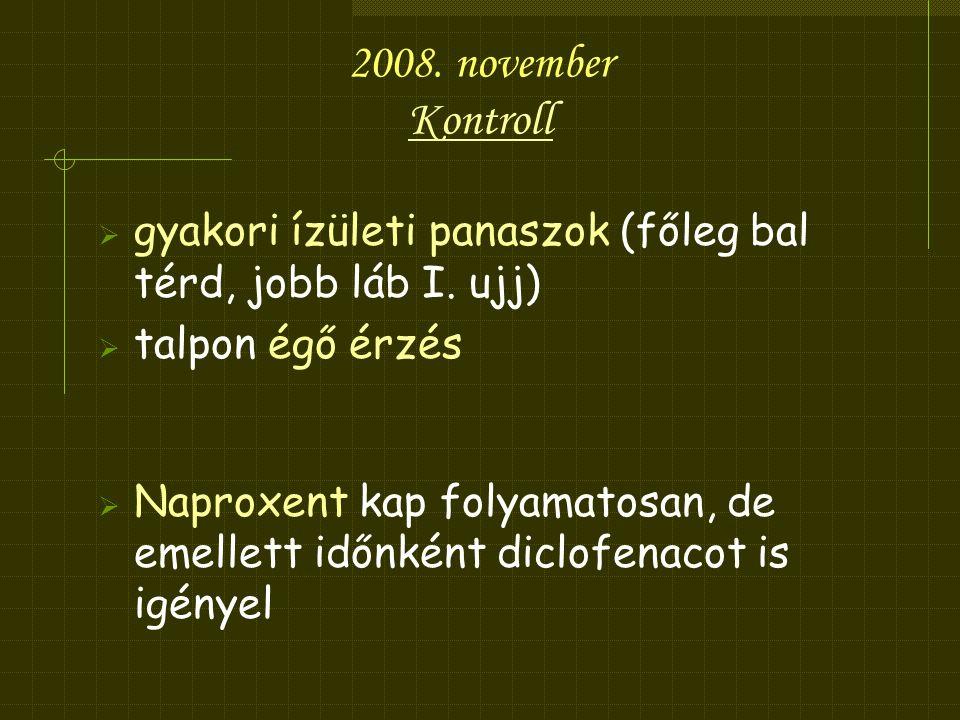2008. november Kontroll. gyakori ízületi panaszok (főleg bal térd, jobb láb I. ujj) talpon égő érzés.
