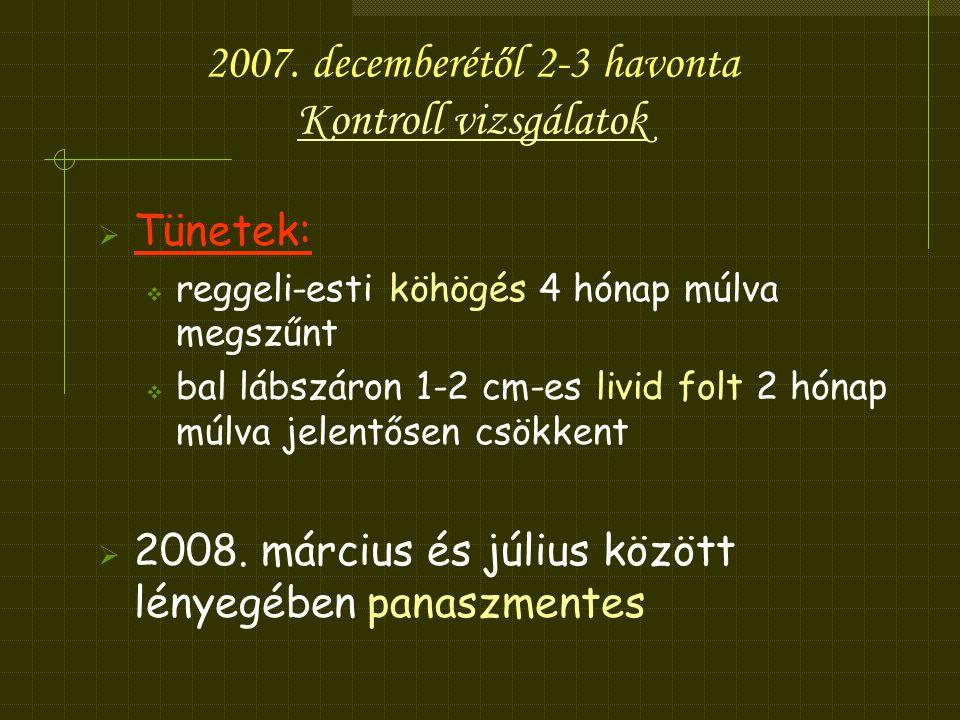 2007. decemberétől 2-3 havonta Kontroll vizsgálatok
