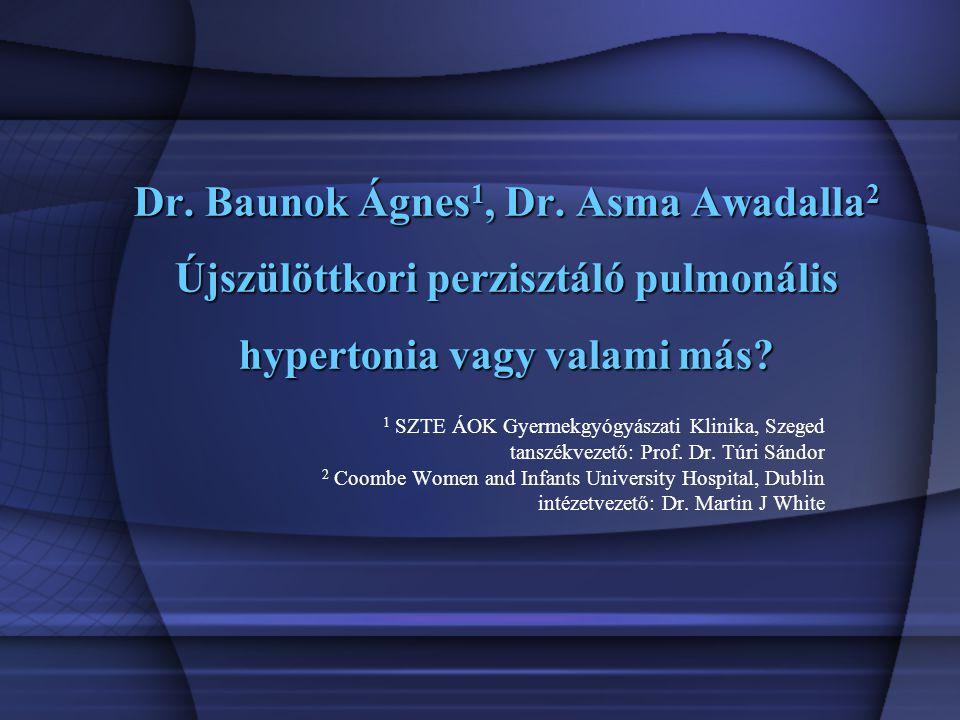 Dr. Baunok Ágnes1, Dr. Asma Awadalla2 Újszülöttkori perzisztáló pulmonális hypertonia vagy valami más