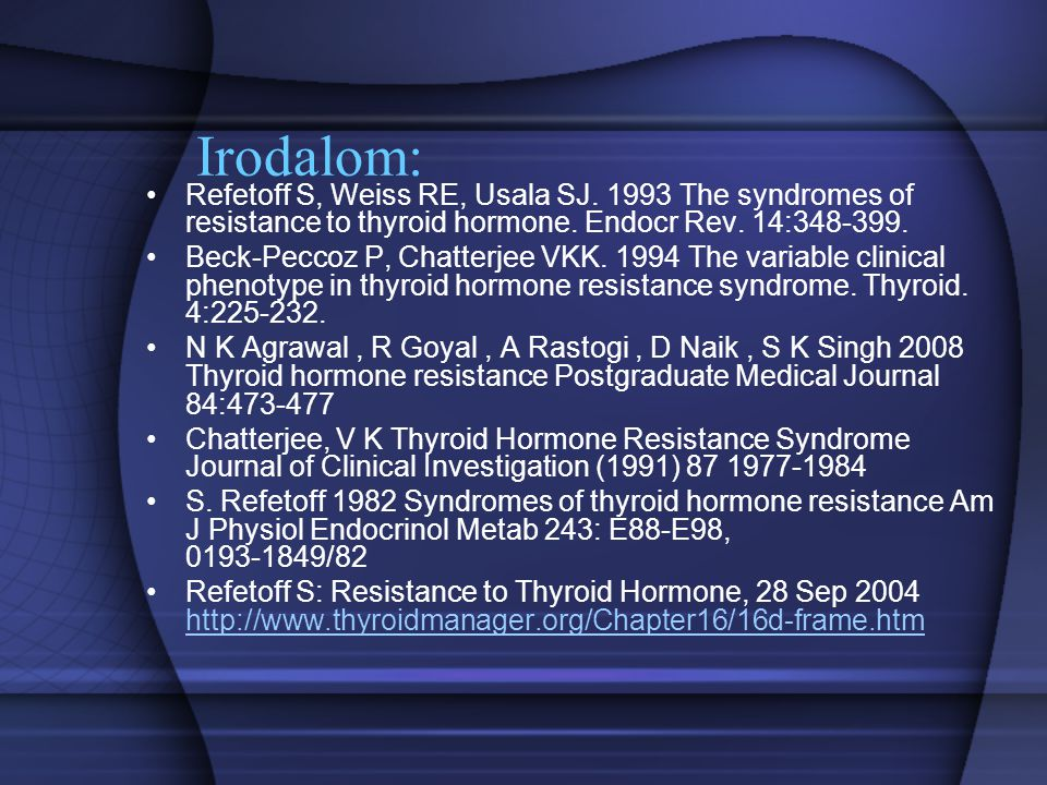 Irodalom: Refetoff S, Weiss RE, Usala SJ. 1993 The syndromes of resistance to thyroid hormone. Endocr Rev. 14:348-399.