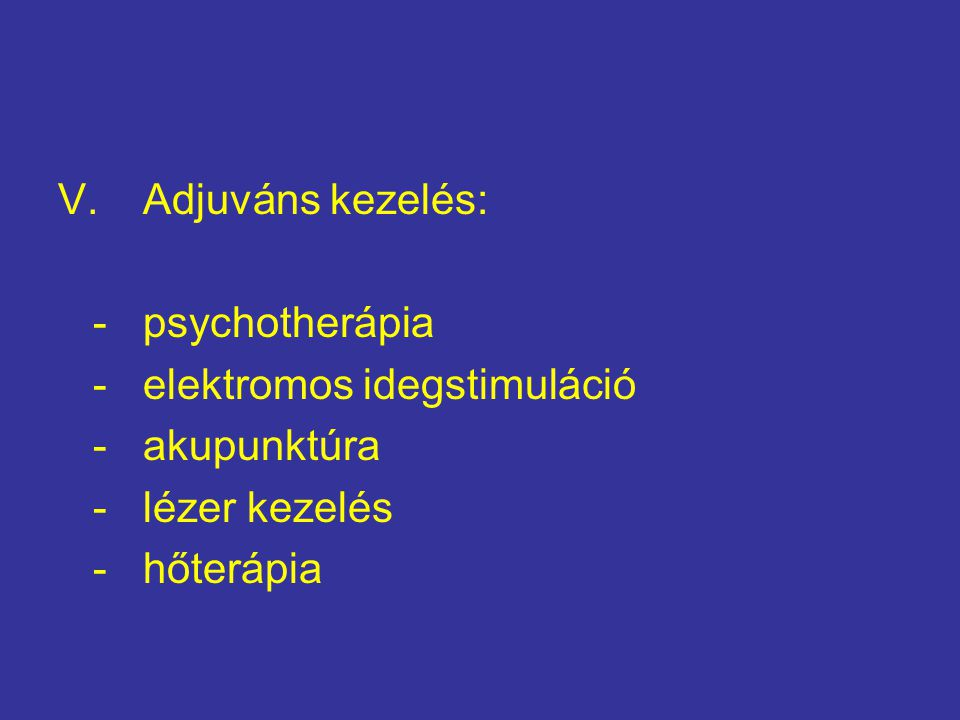 Adjuváns kezelés: - psychotherápia. - elektromos idegstimuláció. - akupunktúra. - lézer kezelés.
