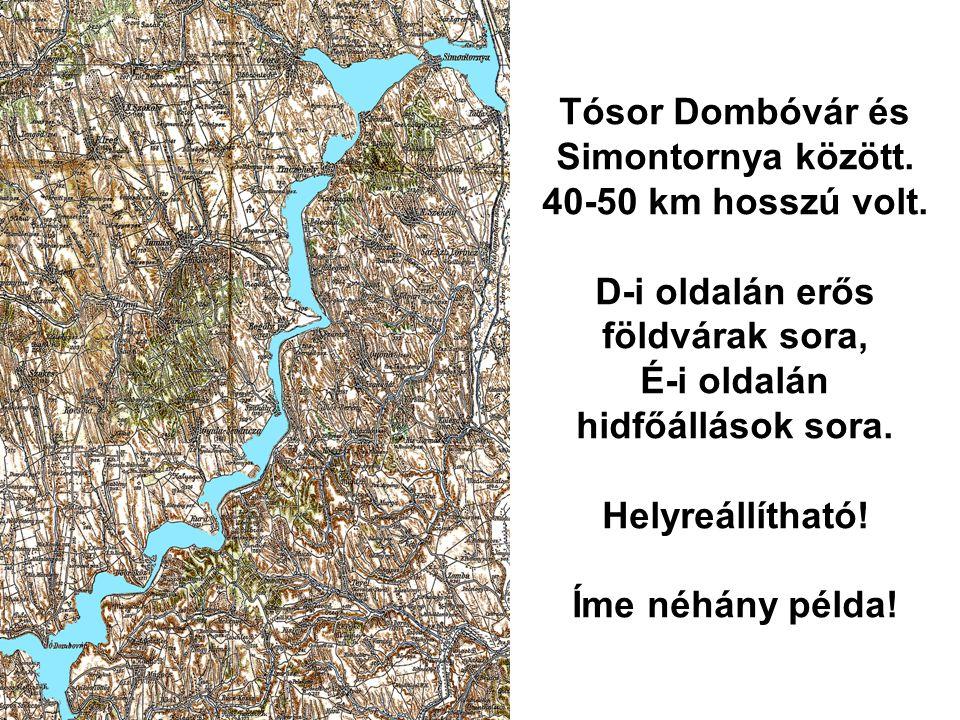 Tósor Dombóvár és Simontornya között. 40-50 km hosszú volt