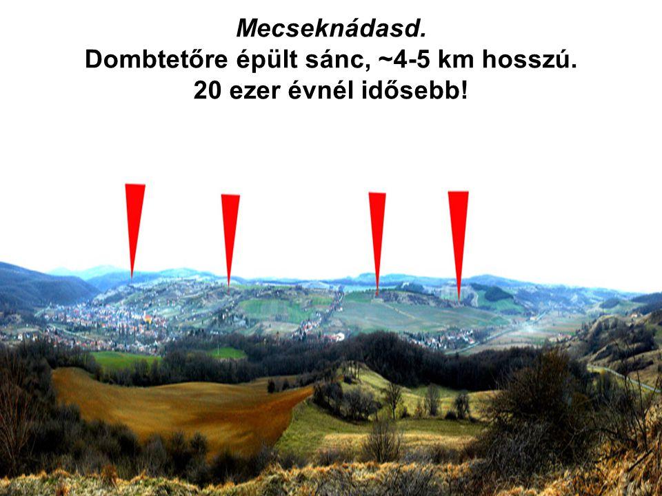 Dombtetőre épült sánc, ~4-5 km hosszú.