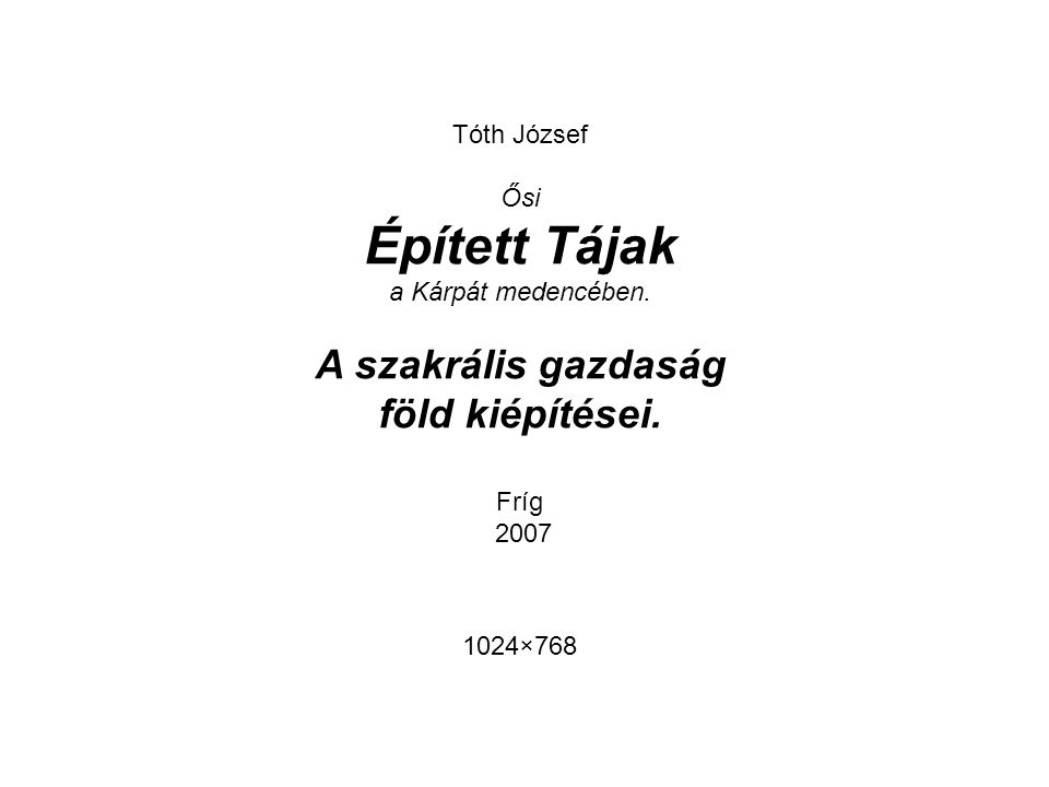 Épített Tájak A szakrális gazdaság föld kiépítései. Tóth József Ősi