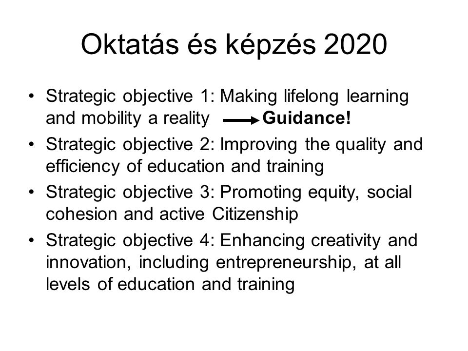 Oktatás és képzés 2020 Strategic objective 1: Making lifelong learning and mobility a reality Guidance!