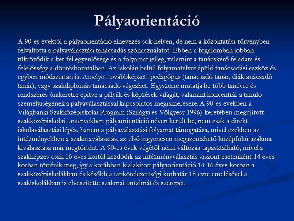 Pályaorientáció A 90-es évektől a pályaorientáció elnevezés sok helyen, de nem a közoktatási törvényben.