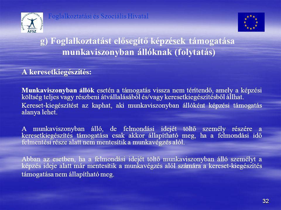 g) Foglalkoztatást elősegítő képzések támogatása munkaviszonyban állóknak (folytatás)