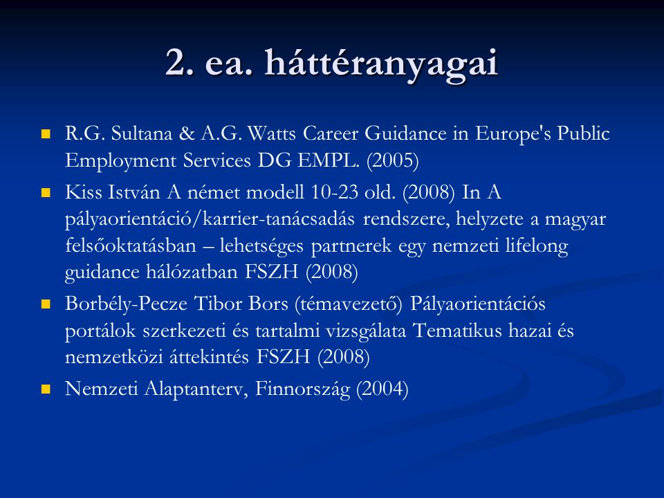 2. ea. háttéranyagai R.G. Sultana & A.G. Watts Career Guidance in Europe s Public Employment Services DG EMPL. (2005)
