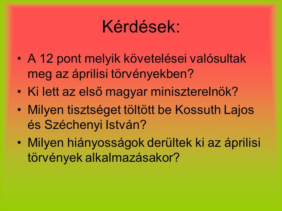 Kérdések: A 12 pont melyik követelései valósultak meg az áprilisi törvényekben Ki lett az első magyar miniszterelnök
