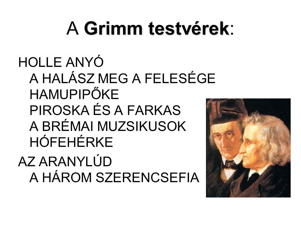 A Grimm testvérek: HOLLE ANYÓ A HALÁSZ MEG A FELESÉGE HAMUPIPŐKE PIROSKA ÉS A FARKAS A BRÉMAI MUZSIKUSOK HÓFEHÉRKE.