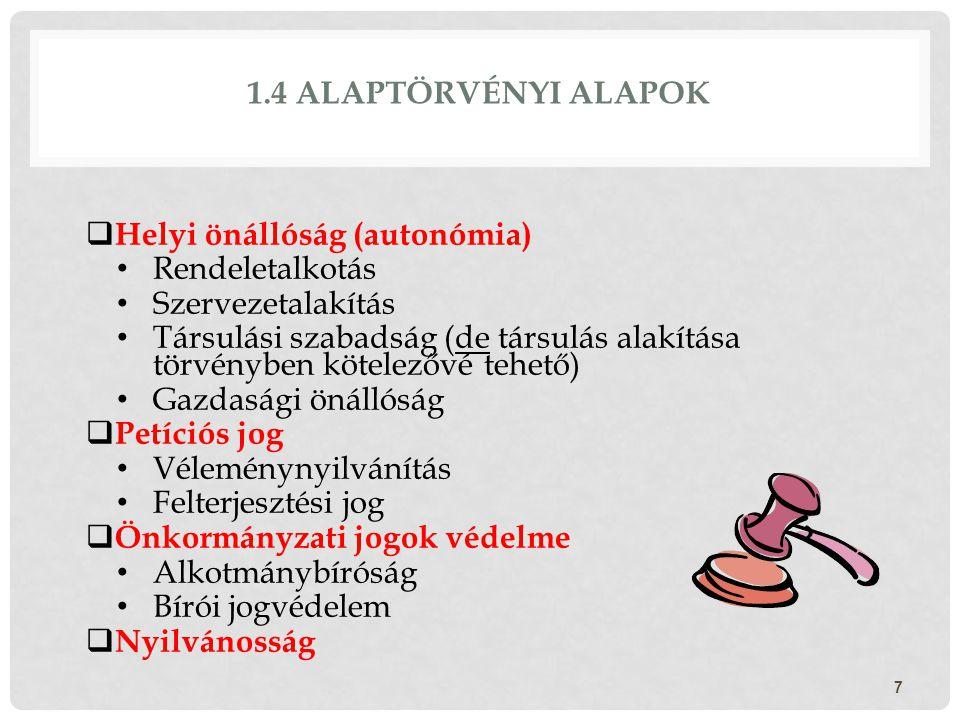 1.4 Alaptörvényi alapok Helyi önállóság (autonómia) Rendeletalkotás. Szervezetalakítás.