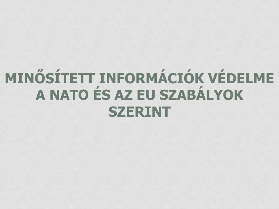 MINŐSÍTETT INFORMÁCIÓK VÉDELME A NATO ÉS AZ EU SZABÁLYOK SZERINT