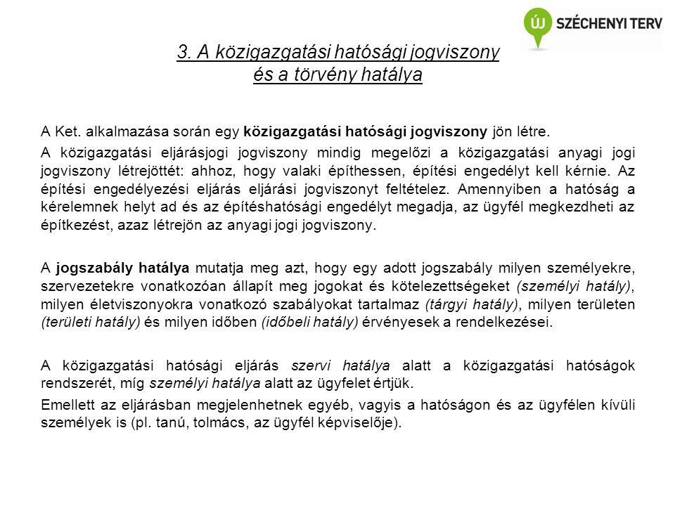 3. A közigazgatási hatósági jogviszony és a törvény hatálya