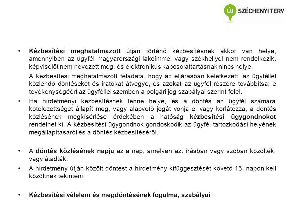 Kézbesítési meghatalmazott útján történő kézbesítésnek akkor van helye, amennyiben az ügyfél magyarországi lakcímmel vagy székhellyel nem rendelkezik, képviselőt nem nevezett meg, és elektronikus kapcsolattartásnak nincs helye.
