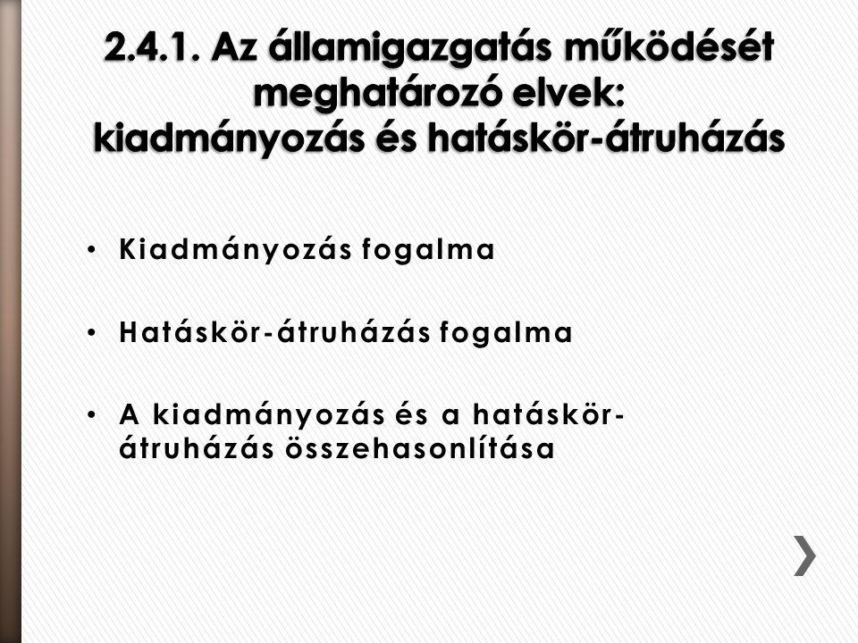 2.4.1. Az államigazgatás működését meghatározó elvek: kiadmányozás és hatáskör-átruházás