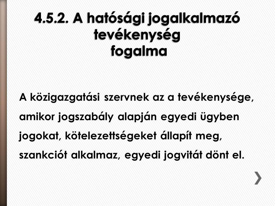 4.5.2. A hatósági jogalkalmazó