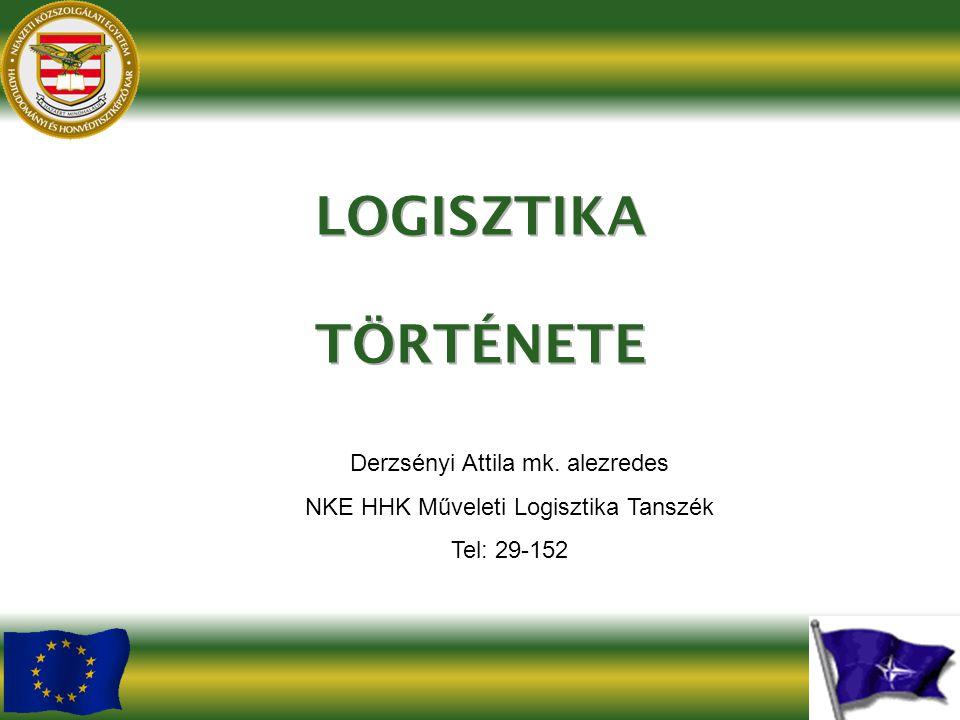 LOGISZTIKA TÖRTÉNETE Derzsényi Attila mk. alezredes