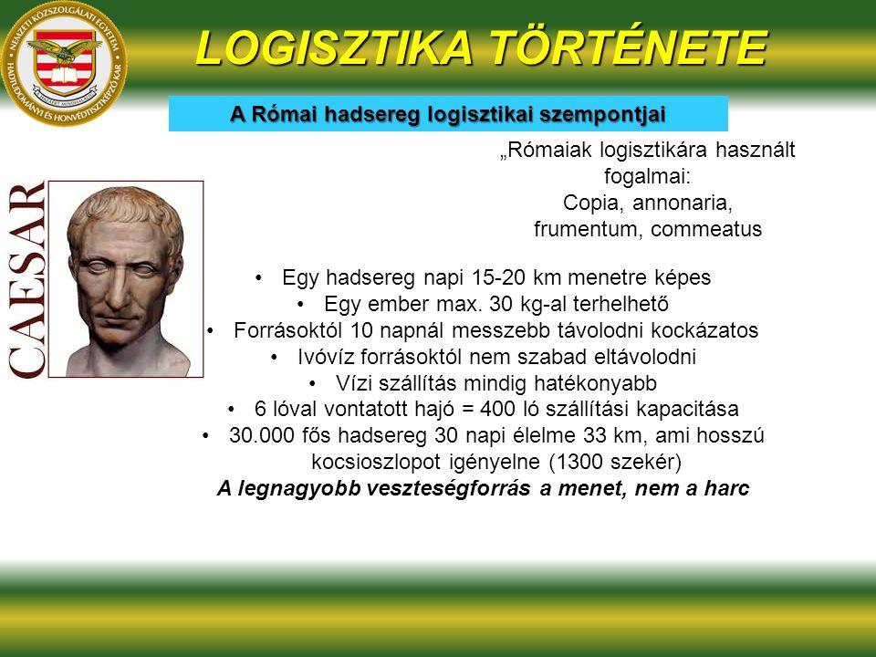 LOGISZTIKA TÖRTÉNETE A Római hadsereg logisztikai szempontjai