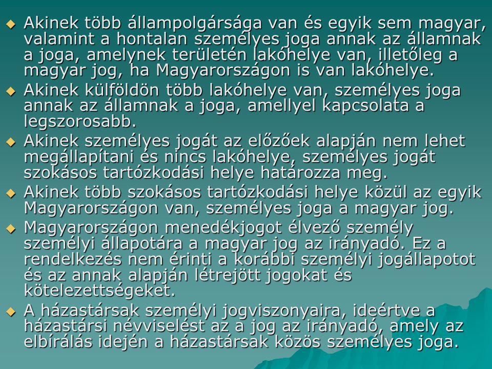 Akinek több állampolgársága van és egyik sem magyar, valamint a hontalan személyes joga annak az államnak a joga, amelynek területén lakóhelye van, illetőleg a magyar jog, ha Magyarországon is van lakóhelye.