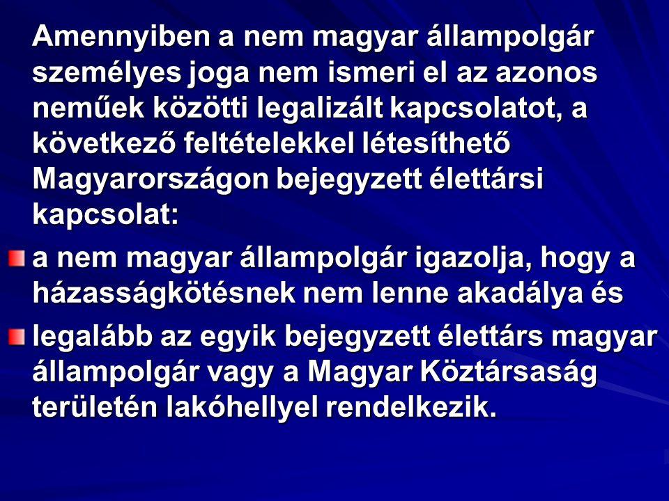 Amennyiben a nem magyar állampolgár személyes joga nem ismeri el az azonos neműek közötti legalizált kapcsolatot, a következő feltételekkel létesíthető Magyarországon bejegyzett élettársi kapcsolat: