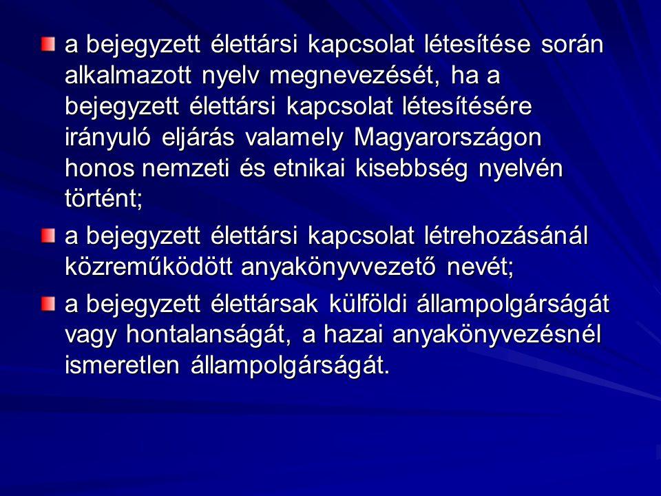 a bejegyzett élettársi kapcsolat létesítése során alkalmazott nyelv megnevezését, ha a bejegyzett élettársi kapcsolat létesítésére irányuló eljárás valamely Magyarországon honos nemzeti és etnikai kisebbség nyelvén történt;