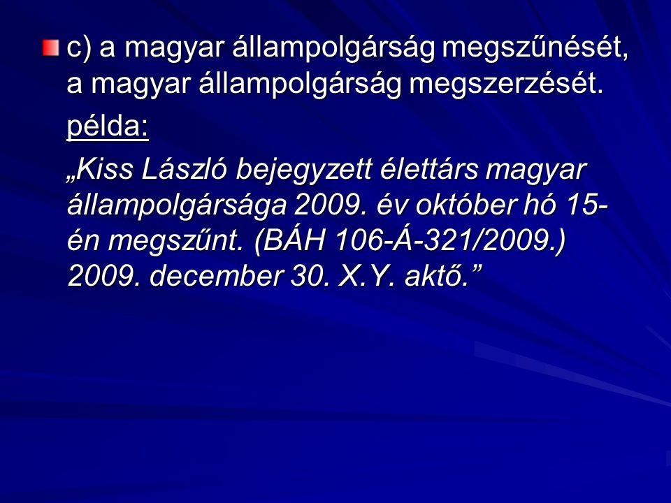 c) a magyar állampolgárság megszűnését, a magyar állampolgárság megszerzését.