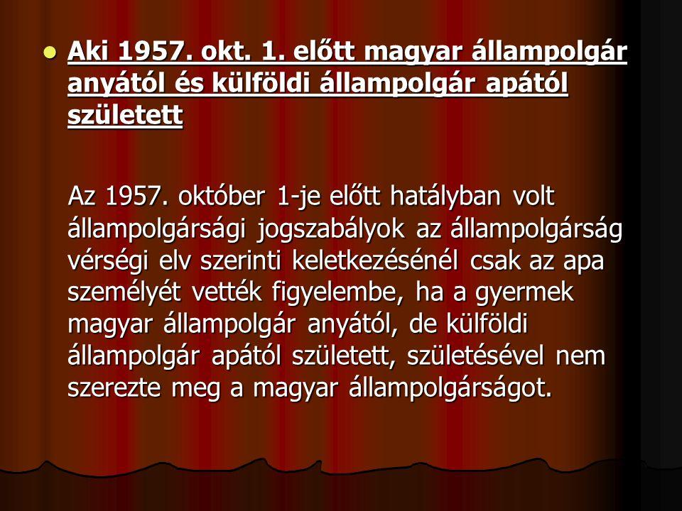 Aki 1957. okt. 1. előtt magyar állampolgár anyától és külföldi állampolgár apától született