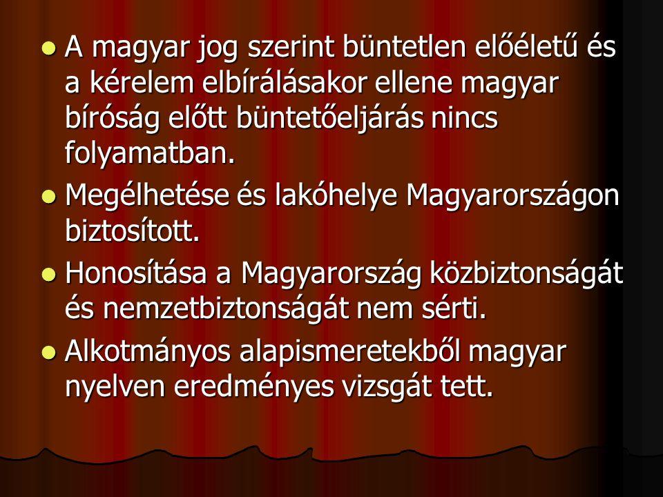 A magyar jog szerint büntetlen előéletű és a kérelem elbírálásakor ellene magyar bíróság előtt büntetőeljárás nincs folyamatban.