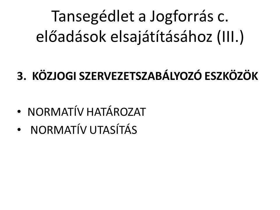 Tansegédlet a Jogforrás c. előadások elsajátításához (III.)