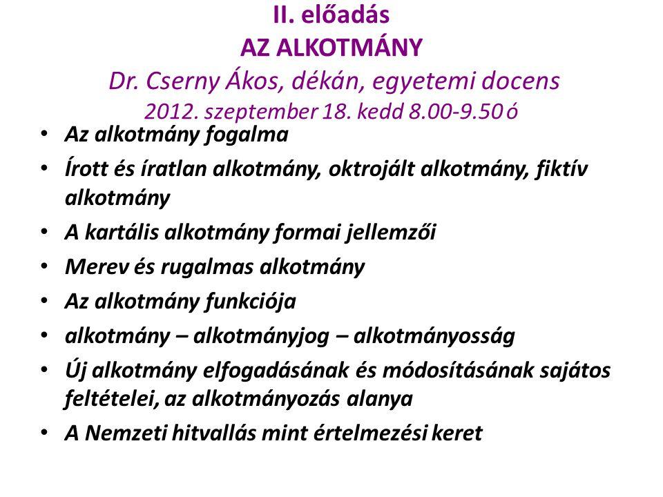 II. előadás AZ ALKOTMÁNY Dr. Cserny Ákos, dékán, egyetemi docens 2012