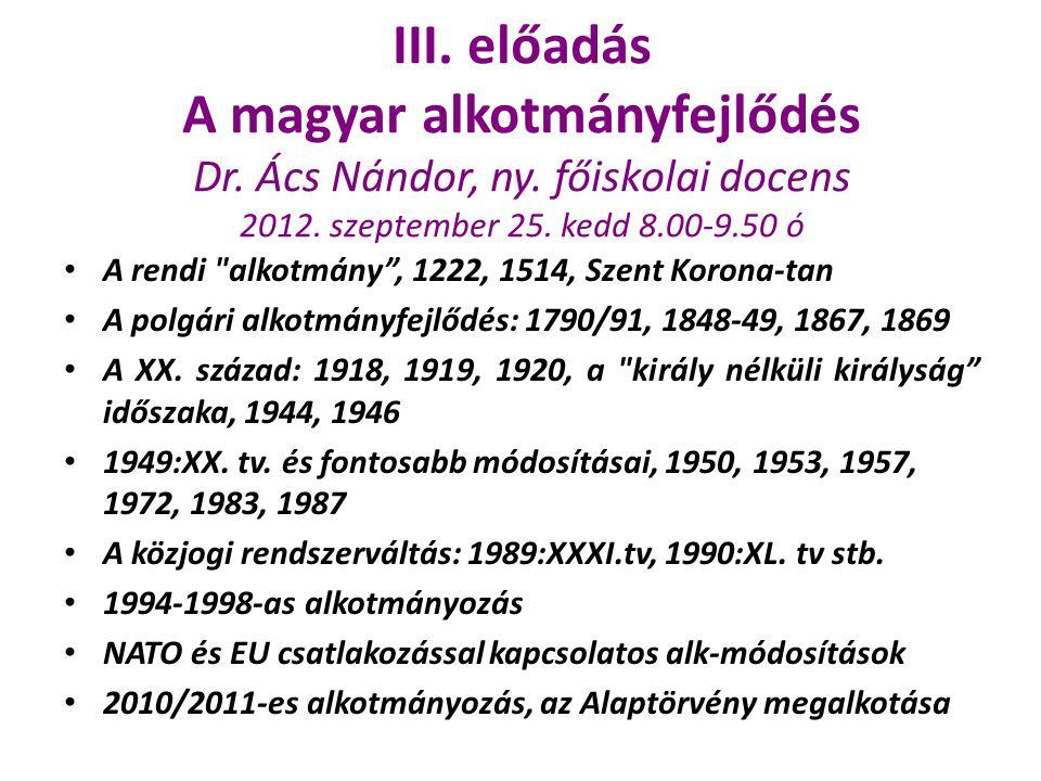 III. előadás A magyar alkotmányfejlődés Dr. Ács Nándor, ny