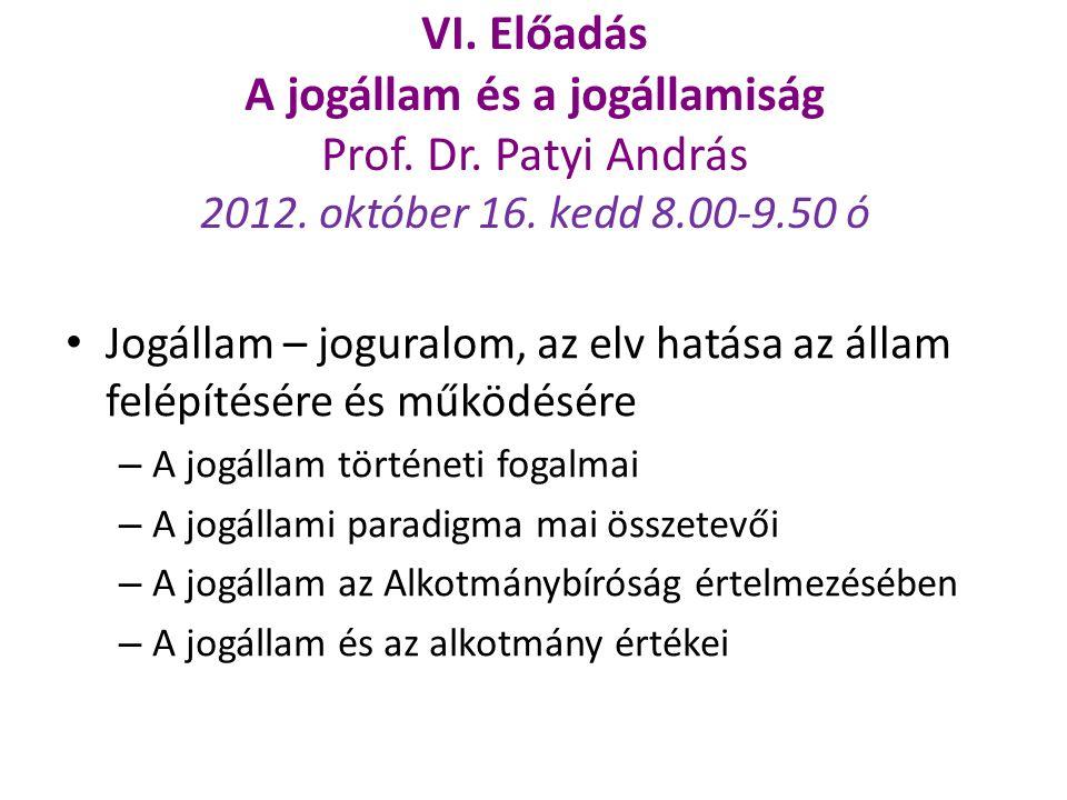 VI. Előadás A jogállam és a jogállamiság Prof. Dr. Patyi András 2012