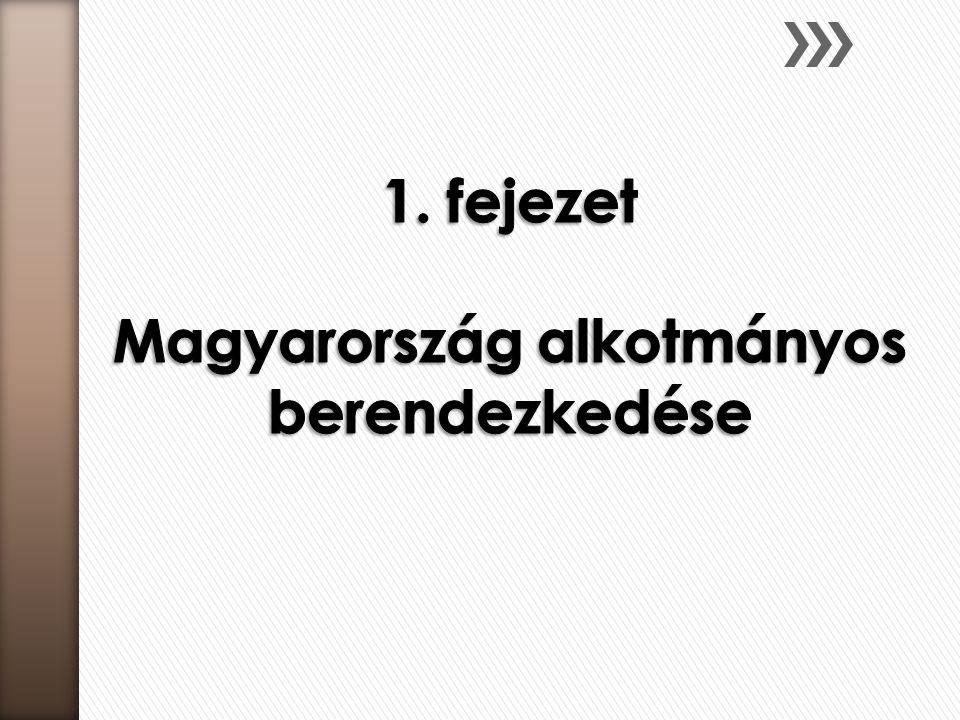 1. fejezet Magyarország alkotmányos berendezkedése